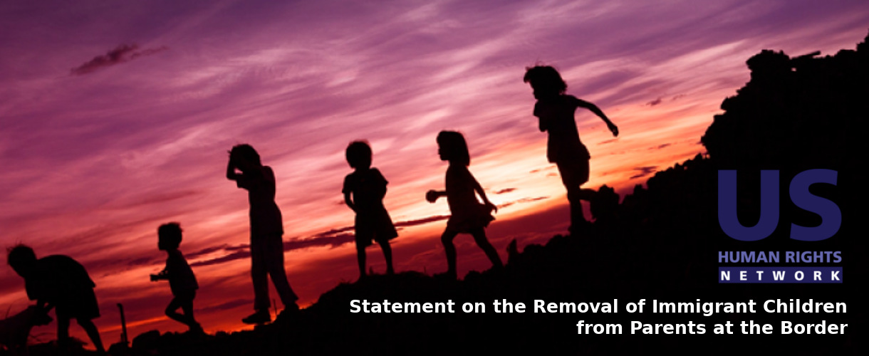 USHRN statement on the removal of immigrant children from parents